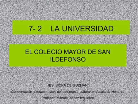 7- 2 LA UNIVERSIDAD EL COLEGIO MAYOR DE SAN ILDEFONSO