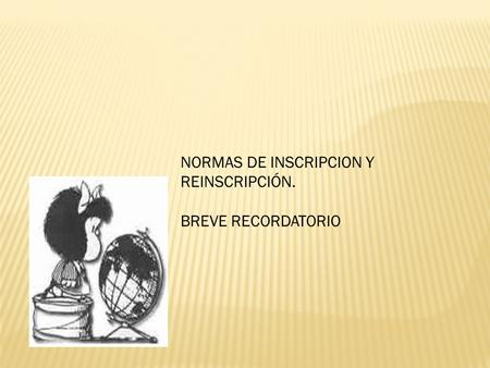 NORMAS DE INSCRIPCION Y REINSCRIPCIÓN. BREVE RECORDATORIO.