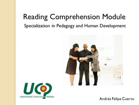 Reading Comprehension Module Andrés Felipe Cuervo Specialization in Pedagogy and Human Development.