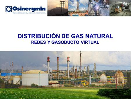DISTRIBUCIÓN DE GAS NATURAL REDES Y GASODUCTO VIRTUAL