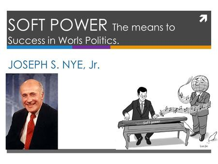 SOFT POWER The means to Success in Worls Politics.