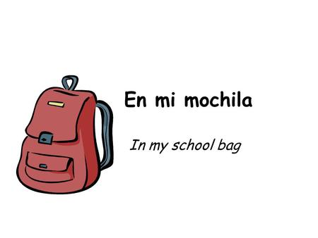 En mi mochila In my school bag.