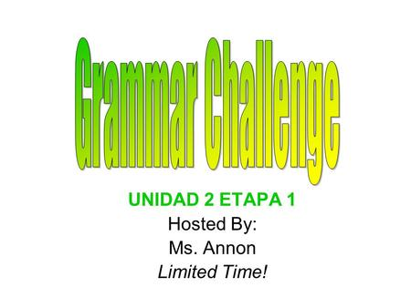 UNIDAD 2 ETAPA 1 Hosted By: Ms. Annon Limited Time!