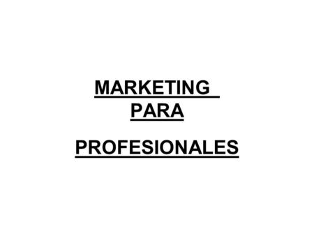 MARKETING PARA PROFESIONALES. MARKETING Marketing es el proceso en una empresa para atar creativa y productivamente al mercado en que vende sus productos.