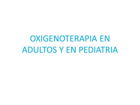 OXIGENOTERAPIA EN ADULTOS Y EN PEDIATRIA