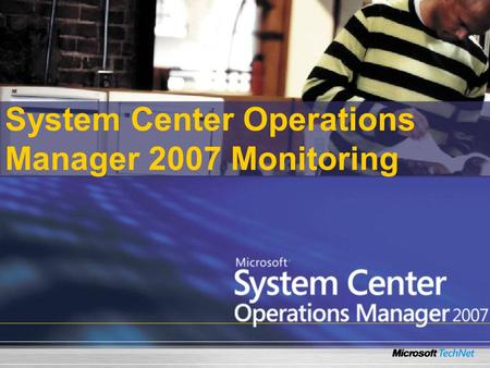 System Center Operations Manager 2007 Monitoring.