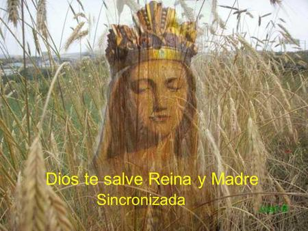 Dios te salve Reina y Madre Sincronizada De misericordia.