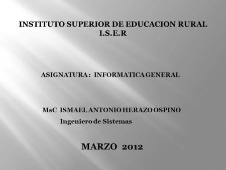 MARZO 2012 INSTITUTO SUPERIOR DE EDUCACION RURAL I.S.E.R