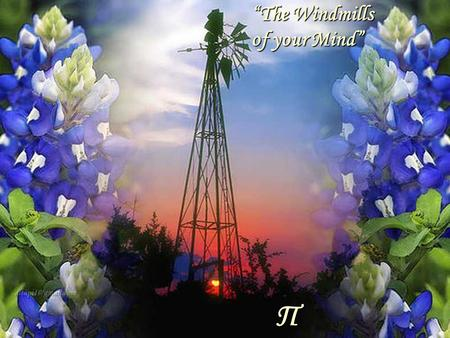 Π The Windmills of your Mind.