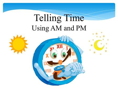 Telling Time Using AM and PM. Expressing AM time Es la una y veinticinco de la mañana. 12 1 2 3 4 5 6 7 8 9 10 11 ¿Qué hora es?