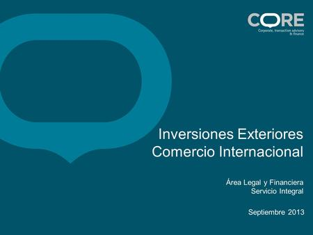 Inversiones Exteriores Comercio Internacional Área Legal y Financiera Servicio Integral Septiembre 2013.