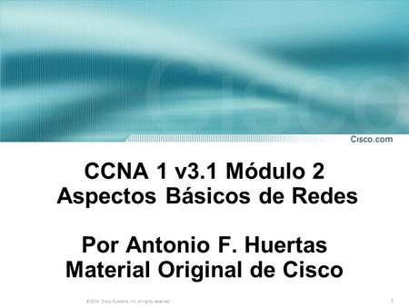 1 © 2004, Cisco Systems, Inc. All rights reserved. CCNA 1 v3.1 Módulo 2 Aspectos Básicos de Redes Por Antonio F. Huertas Material Original de Cisco.