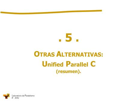 . 5 . OTRAS ALTERNATIVAS: Unified Parallel C (resumen). ghjghjghhj.
