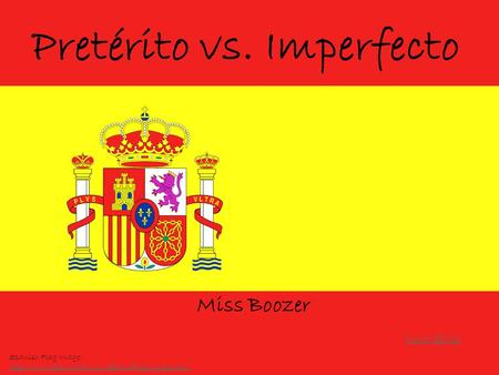 Pretérito vs. Imperfecto Miss Boozer Next Slide Spanish Flag Image: