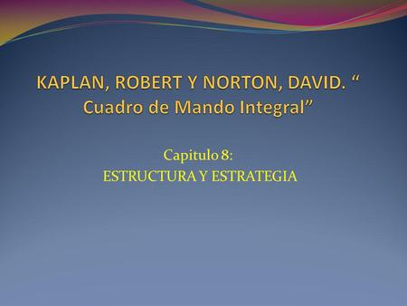 "KAPLAN, ROBERT Y NORTON, DAVID. "" Cuadro de Mando Integral"""