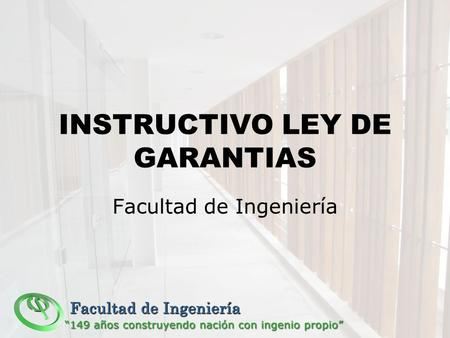INSTRUCTIVO LEY DE GARANTIAS Facultad de Ingeniería.