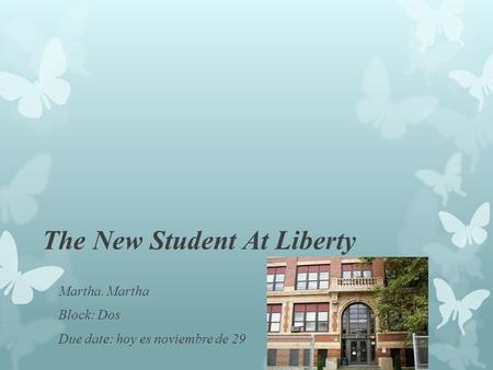 The New Student At Liberty Martha. Martha Block: Dos Due date: hoy es noviembre de 29.