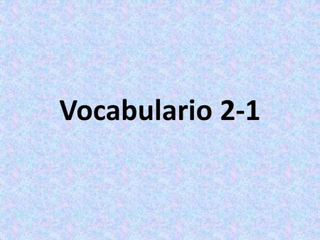 Vocabulario 2-1. ¿Cómo eres? What are you like?