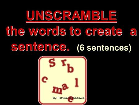 UNSCRAMBLE the words to create a sentence. (6 sentences)