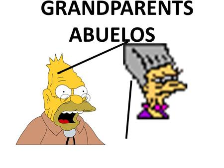 GRANDPARENTS ABUELOS. PARENTS PADRES HUSBAND ESPOSO.