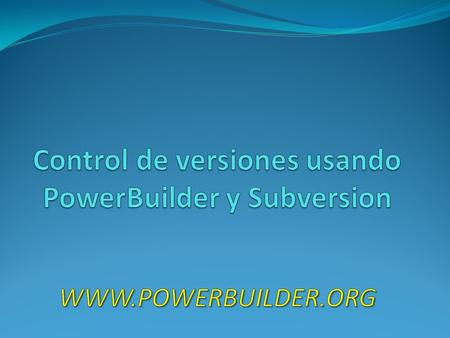 Control de versiones usando PowerBuilder y Subversion