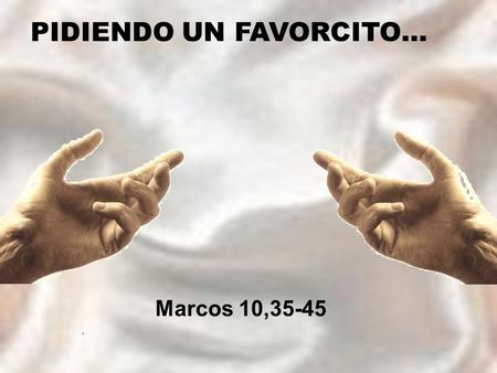 PIDIENDO UN FAVORCITO…