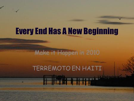 Every End Has A New Beginning Make it Happen in 2010 TERREMOTO EN HAITI.