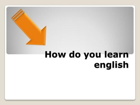 How do you learn english. ListenWriteSpeak Read Tecnology.