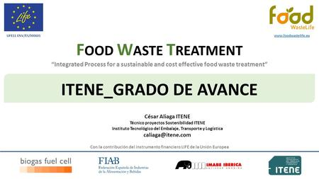 """Integrated Process for a sustainable and cost effective food waste treatment"" F OOD W ASTE T REATMENT Con la contribución del instrumento financiero LIFE."