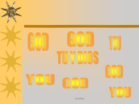 GOD GOD YOU TU Y DIOS GOD YOU GOD YOU manihar.