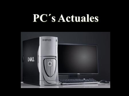 PC´s Actuales.