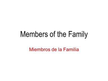 Members of the Family Miembros de la Familia.