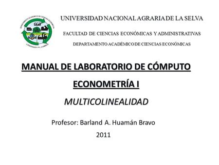 MANUAL DE LABORATORIO DE CÓMPUTO ECONOMETRÍA I MULTICOLINEALIDAD
