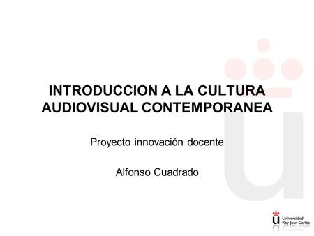 INTRODUCCION A LA CULTURA AUDIOVISUAL CONTEMPORANEA