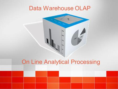 Data Warehouse OLAP On Line Analytical Processing.