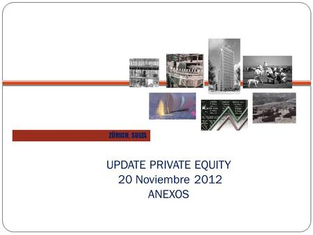 ZÜRICH, SUIZA UPDATE PRIVATE EQUITY 20 Noviembre 2012 ANEXOS.