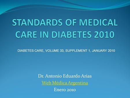 Dr. Antonio Eduardo Arias Web Médica Argentina Enero 2010 DIABETES CARE, VOLUME 33, SUPPLEMENT 1, JANUARY 2010.