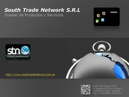 South Trade Network S.R.L Dossier de Productos y Servicios South Trade Network S.R.L. Av. Belgrano 687 Piso 8 oficina 33 (C1092AAG) CABA - Argentina +54.