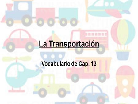 La Transportación Vocabulario de Cap. 13.