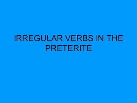 IRREGULAR VERBS IN THE PRETERITE. Many verbs do not follow the normal rules of conjugation in the preterite. These verbs are irregular in the preterite.