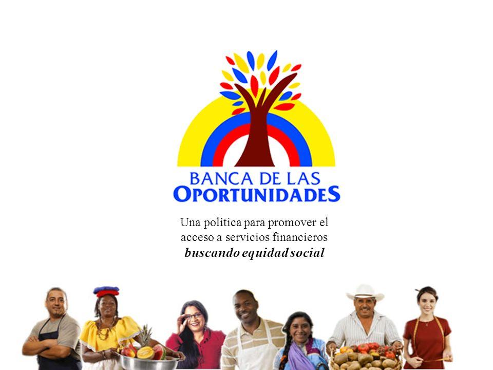 Una política para promover el acceso a servicios financieros buscando equidad social 1.