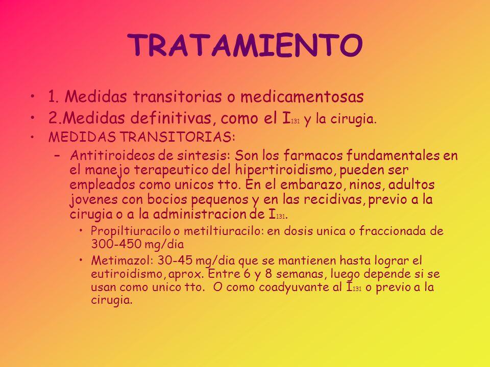 TRATAMIENTO UNICO TTO.: En este caso se disminuyen 50 mg (5mg si es metimazol) mensuales hasta llegar a la dosis que mantenga el eutiroidismo, como promedio 100-150 mg/dia, la que se mantendra durante 2 a.