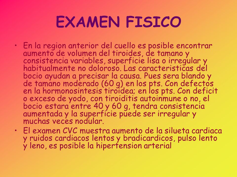 EXAMEN FISICO En el SNC hay bradipsiquia, bradilalia y reflejos osteotendinosos disminuidos.
