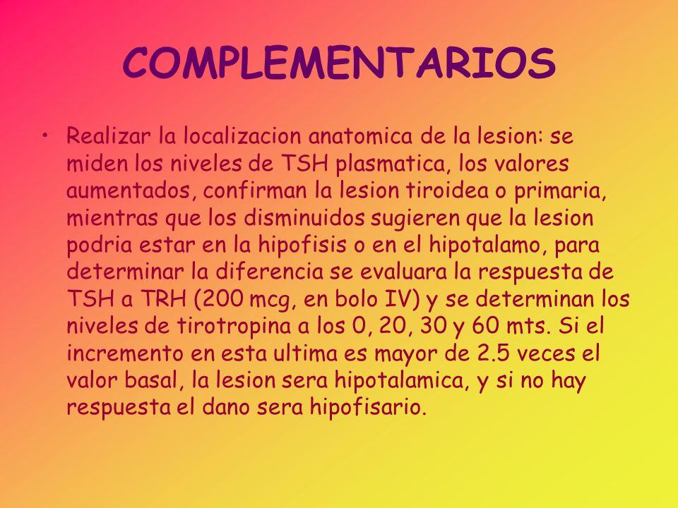 COMPLEMENTARIOS Precisar la causa del hipotiroidismo: –A) el origen autoinmune se determinara al precisar los niveles plasmaticos de anticuerpos antitiroideos antiperoxidasa, o antitiroglobulina.