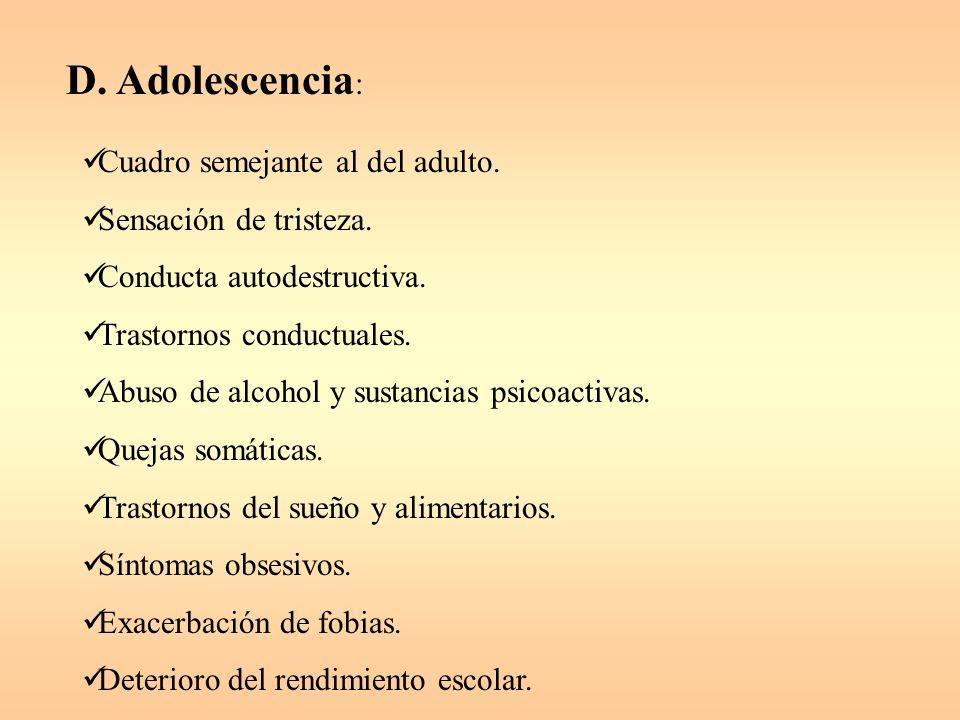 D.Adolescencia : Cuadro semejante al del adulto. Sensación de tristeza.