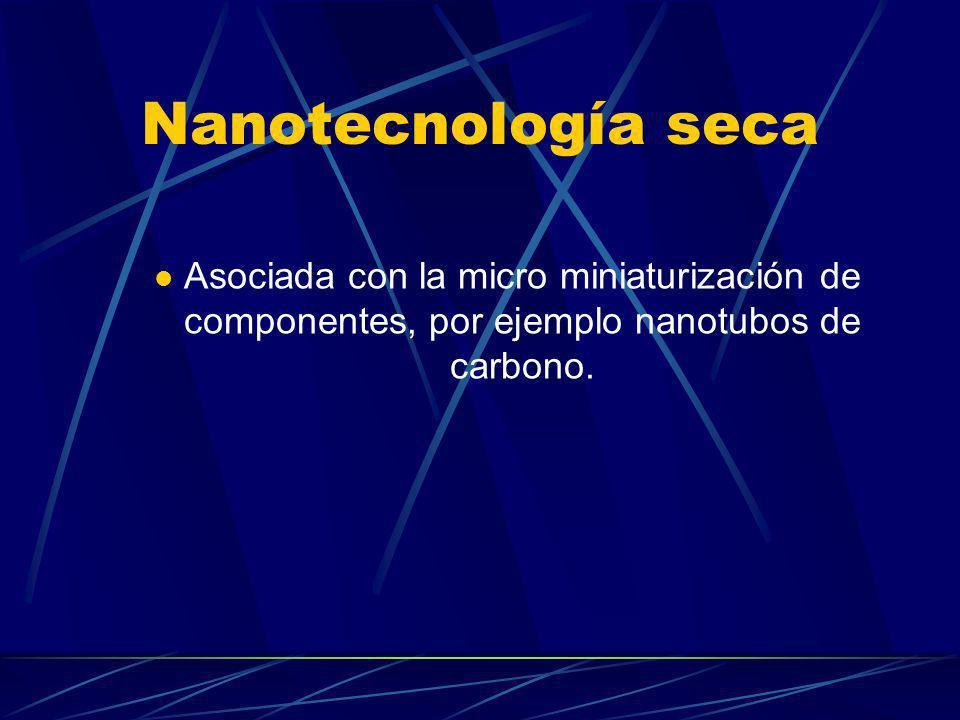 Nanotecnología húmeda Sistemas biológicos que existen en un entorno acuoso incluyendo material genético, membranas, encimas y otros componentes celulares.