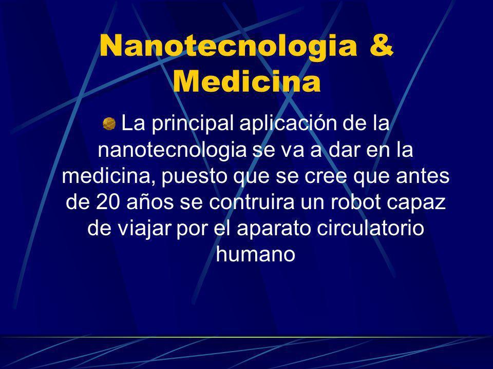 Nanotecnologia & Medicina Las primeras aplicaciones nanotecnologicas se empezaran a ver en el 2005.