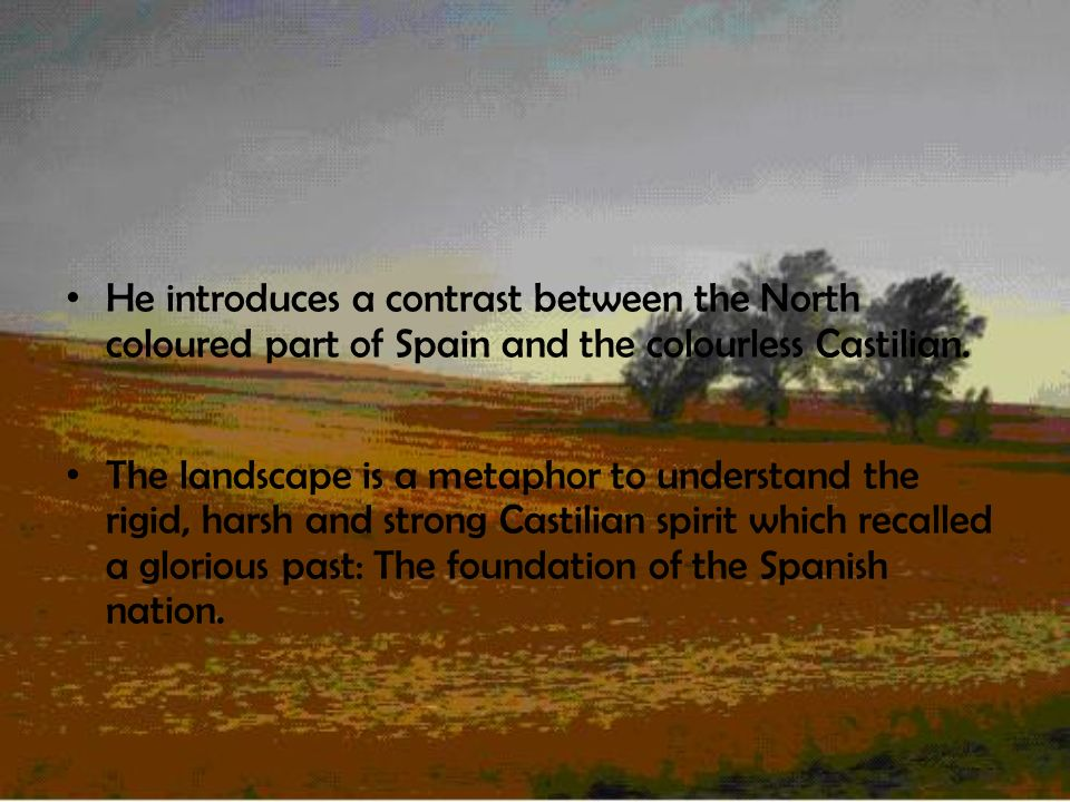 He introduces a contrast between the North coloured part of Spain and the colourless Castilian.