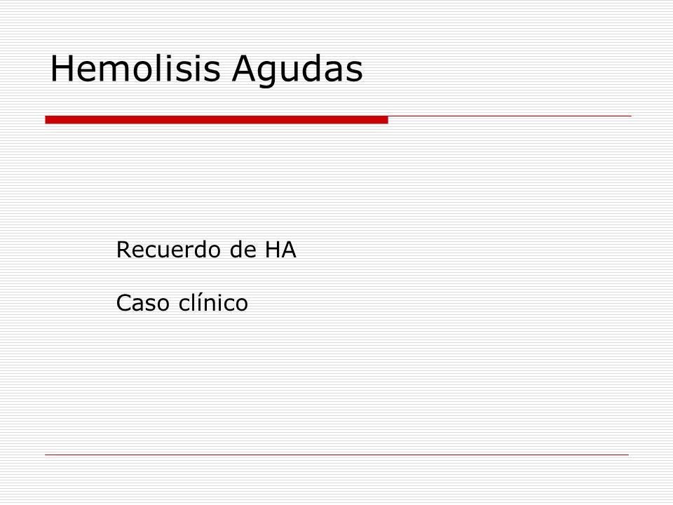 Síndrome hemolítico agudo CONCEPTO: Grupo heterogeneo de anemias en cuya base fisiopatólogica está el acortamiento de la vida media del hematíe