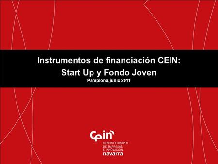 Instrumentos de financiación CEIN: Start Up y Fondo Joven Pamplona, junio 2011.